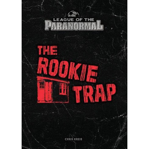 The Rookie Trap - (League of the Paranormal) by Chris Kreie (Hardcover)