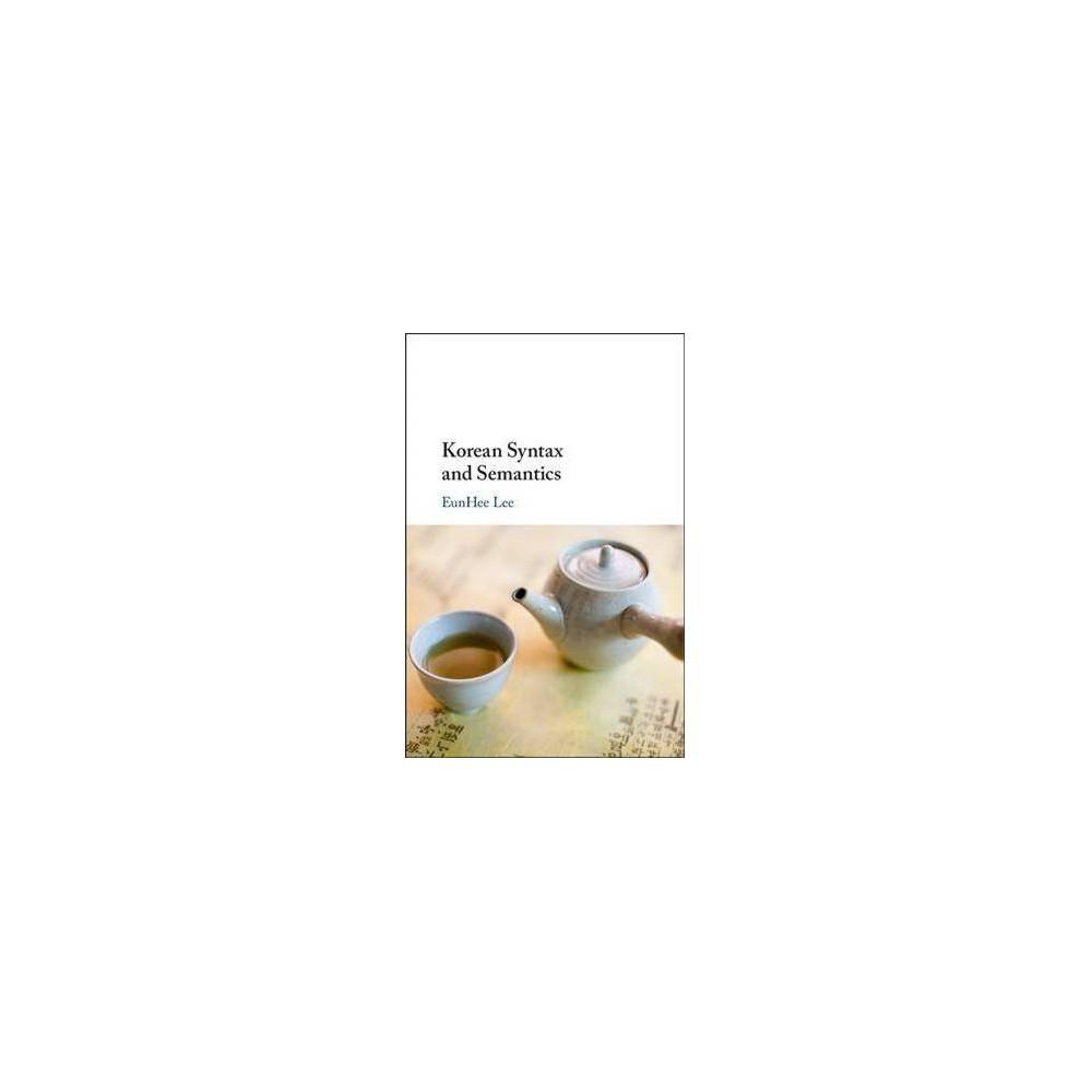 Korean Syntax and Semantics - by Eunhee Lee (Hardcover)
