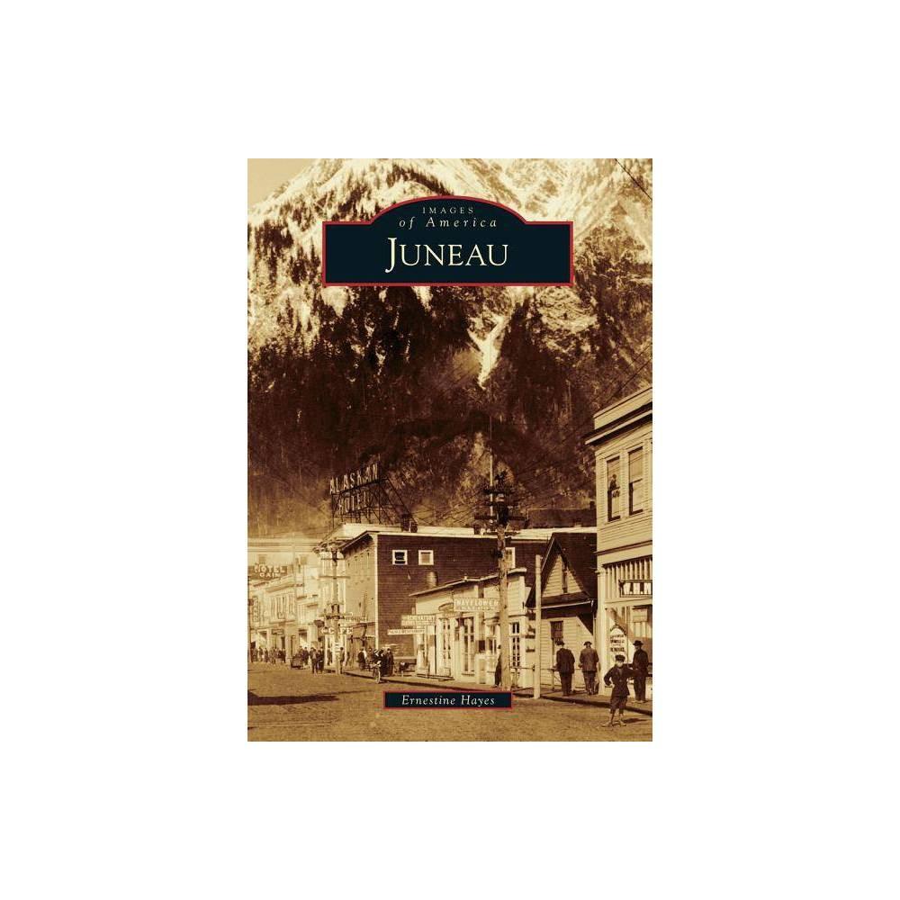 Juneau Images Of America Arcadia Publishing By Ernestine Hayes Paperback
