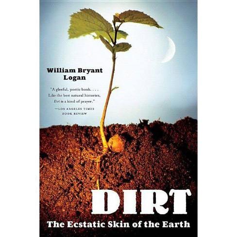 Dirt - by  William Bryant Logan (Paperback) - image 1 of 1