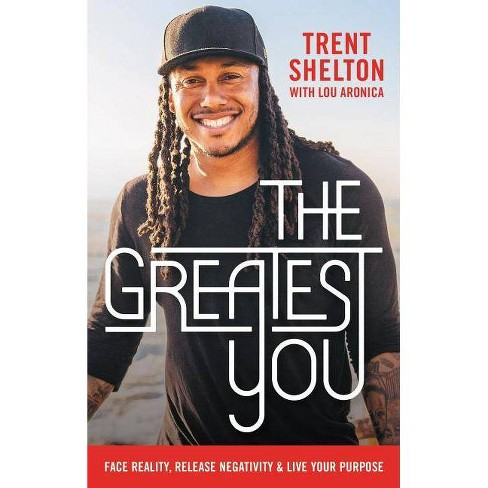 Greatest You : Face Reality, Release Negativity, and Live Your Purpose -  by Trent Shelton (Hardcover) - image 1 of 1