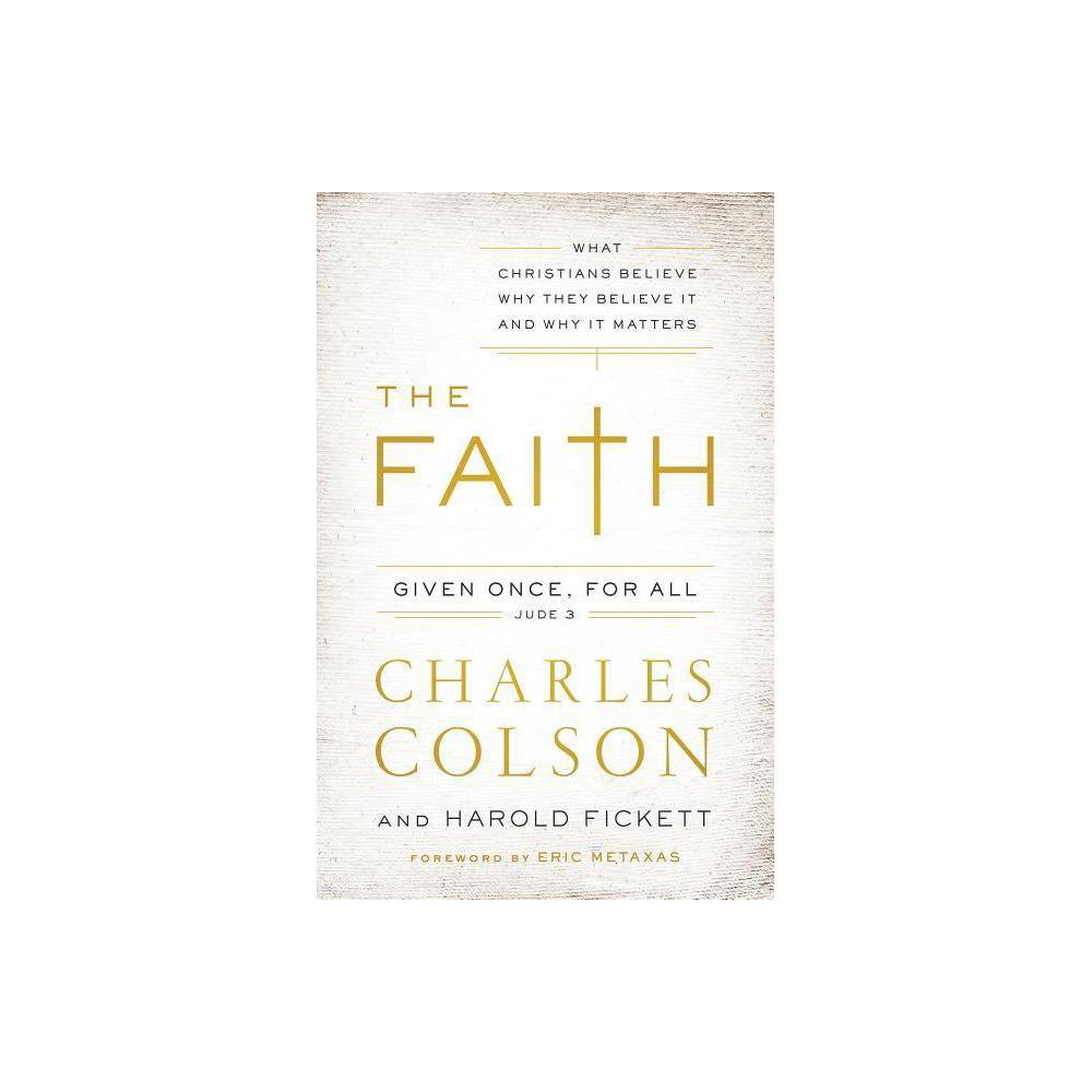 The Faith By Charles W Colson Harold Fickett Iii Paperback