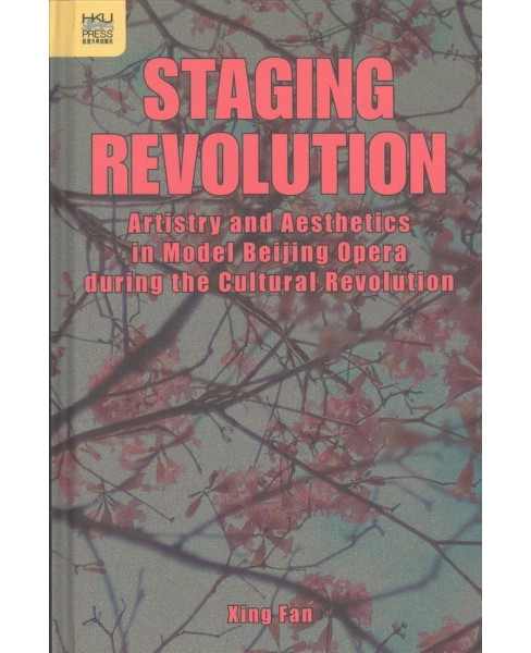 Staging Revolution : Artistry and Aesthetics in Model Beijing Opera During the Cultural Revolution - image 1 of 1