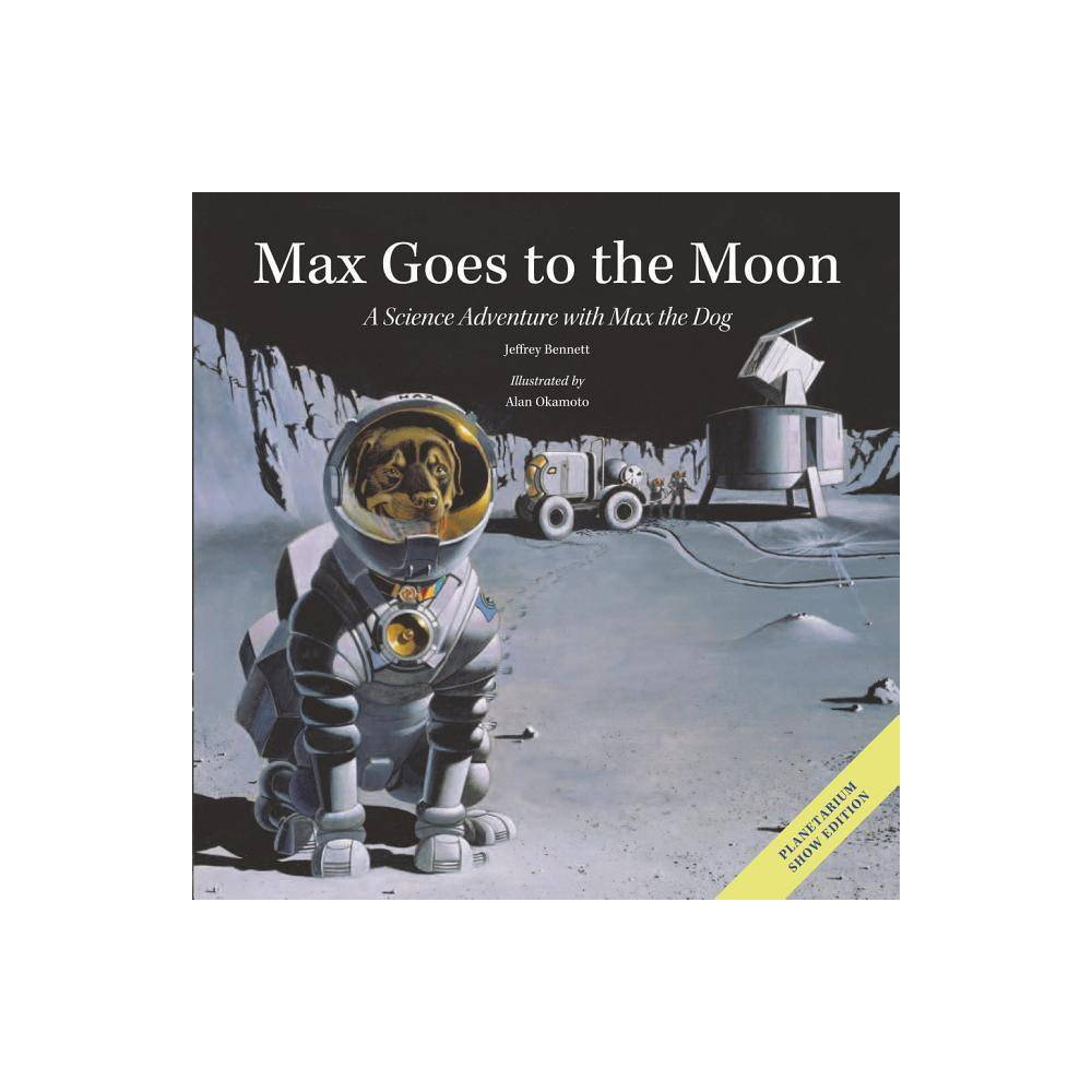 Max Goes To The Moon Science Adventures With Max The Dog 2nd Edition By Jeffrey Bennett Hardcover