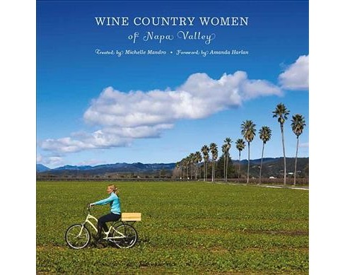 Wine Country Women of Napa Valley : Wine Country Women of Napa Valley -  by Michelle Mandro (Hardcover) - image 1 of 1