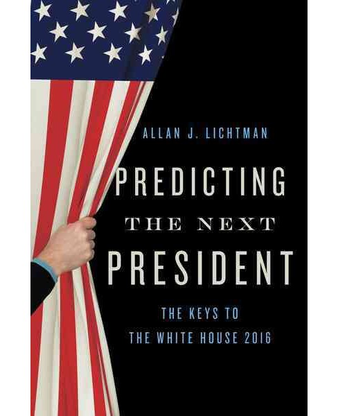 Predicting the Next President 2016 : The Keys to the White House (Paperback) (Allan J. Lichtman) - image 1 of 1