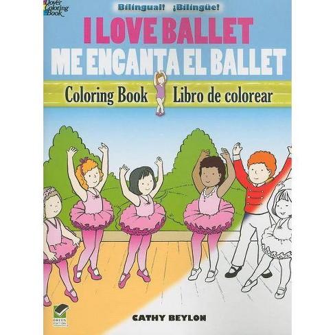 I Love Ballet Coloring Book/Me Encanta El Ballet Libro de Colorear - (Dover Coloring Books) (Paperback) - image 1 of 1