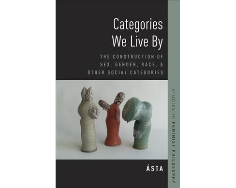 Categories We Live by : The Construction of Sex, Gender, Race, and Other Social Categories - (Hardcover) - image 1 of 1