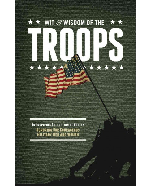 Wit & Wisdom of Our Troops : An Inspiring Collection of Quotes Honoring Our Courageous Military Men and - image 1 of 1