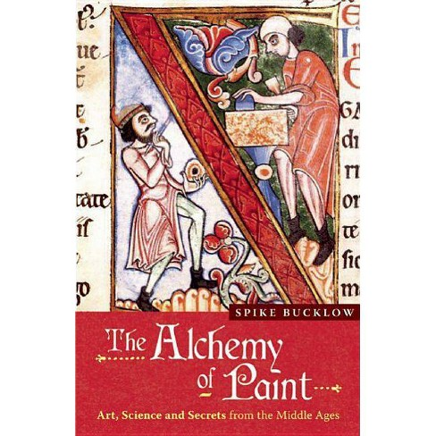 The Alchemy of Paint - by  Spike Bucklow (Paperback) - image 1 of 1