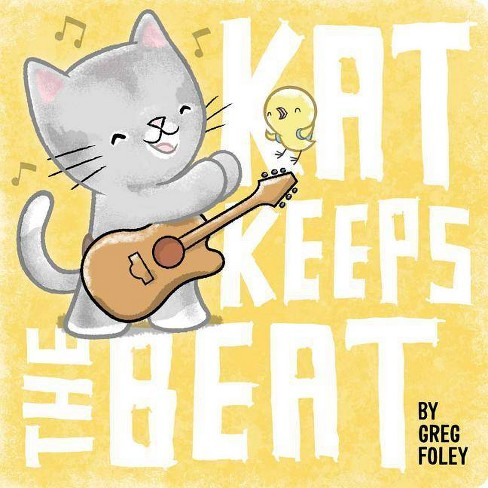 Kat Keeps the Beat - by  Greg Foley (Board_book) - image 1 of 1