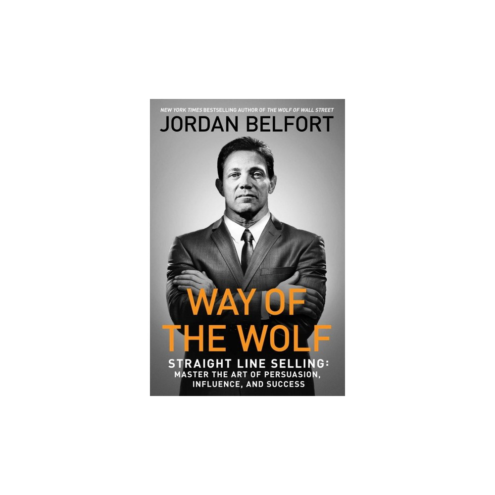 Way of the Wolf : Straight Line Selling: Master the Art of Persuasion, Influence, and Success - Reprint