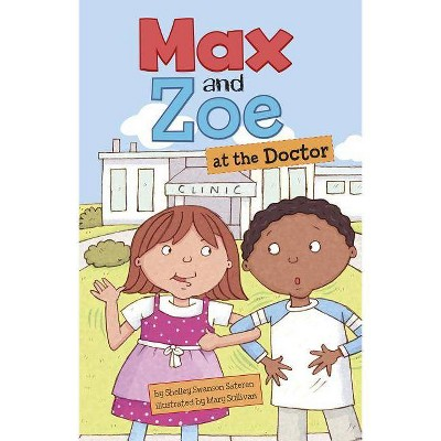 Max and Zoe at the Doctor - (Max & Zoe (Quality)) by  Shelley Swanson Sateren (Paperback)