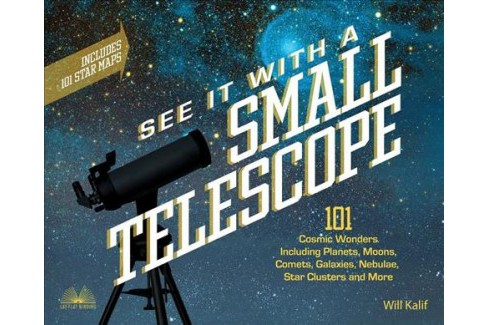 See It With a Small Telescope : 101 Cosmic Wonders Including Planets, Moons, Comets, Galaxies, Nebulae, - image 1 of 1