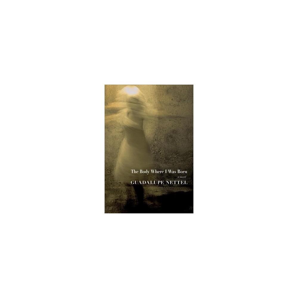 Body Where I Was Born (Reprint) (Paperback) (Guadalupe Nettel)