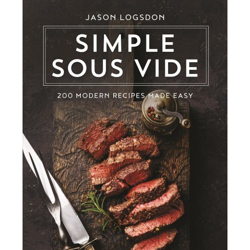 Simple Sous Vide : 200 Modern Recipes Made Easy -  by Jason Logsdon (Hardcover) - image 1 of 1