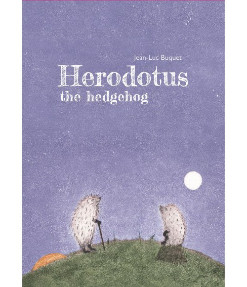 Herodotus the Hedgehog -  by Jean-luc Buquet (Hardcover) - image 1 of 1