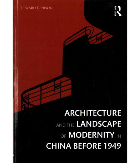 Architecture and the Landscape of Modernity in China Before 1949 (Hardcover) (Edward Denison) - image 1 of 1