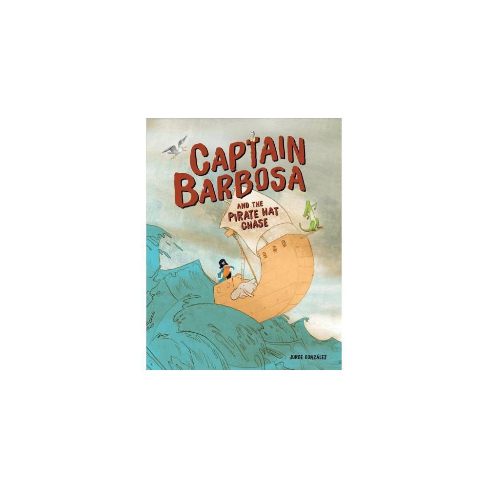 Captain Barbosa and the Pirate Hat Chase - by Jorge Gonzalez (Paperback)