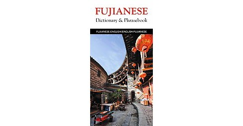 Fujianese Dictionary & Phrasebook : Fujianese-english/English-fujianese (Bilingual) (Paperback) - image 1 of 1