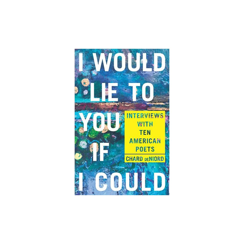 I Would Lie to You If I Could : Interviews With Ten American Poets - (Paperback)