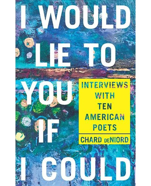 I Would Lie to You If I Could : Interviews With Ten American Poets -  (Paperback) - image 1 of 1