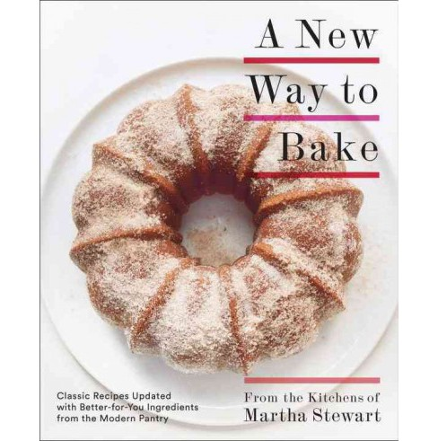 New Way to Bake : Classic Recipes Updated With Better-for-You Ingredients from the Modern Pantry - image 1 of 1