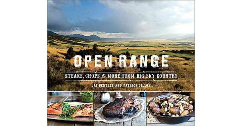 Open Range : Steaks, Chops & More from Big Sky Country (Hardcover) (Jay Bentley) - image 1 of 1