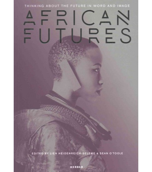 African Futures : Thinking About the Future Through Word and Image (Paperback) - image 1 of 1