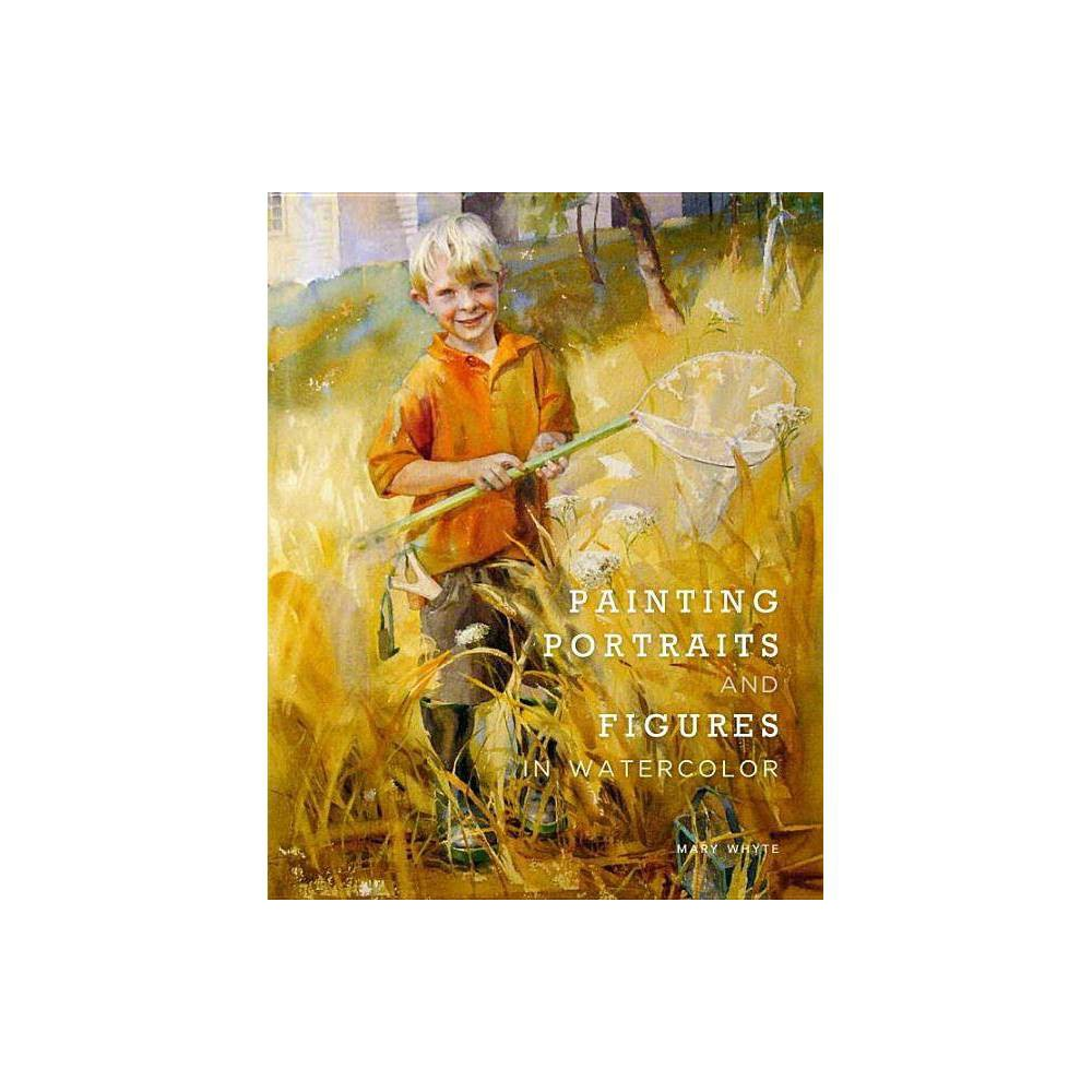 Painting Portraits And Figures In Watercolor By Mary Whyte Paperback