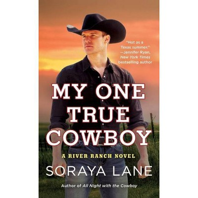 My One True Cowboy - (River Ranch Novel) by  Soraya Lane (Paperback)