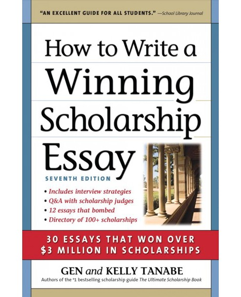 How to Write a Winning Scholarship Essay : 30 Essays That Won over $3 Million in Scholarships - image 1 of 1