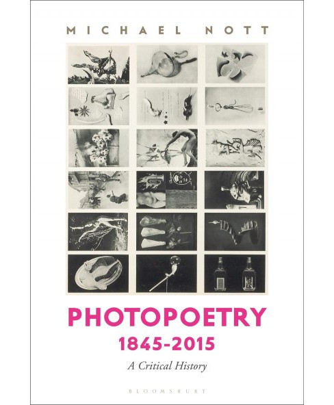 Photopoetry 1845-2015 : A Critical History -  by Michael Nott (Hardcover) - image 1 of 1