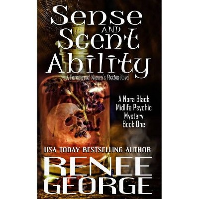 Sense and Scent Ability - (A Nora Black Midlife Psychic Mystery) by  Renee George (Paperback)