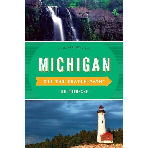 Michigan Off the Beaten Path(r) - 12th Edition by  Jim DuFresne (Paperback) - image 1 of 1