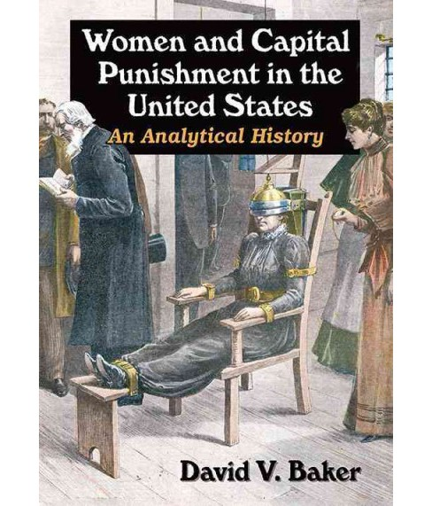 Women and Capital Punishment in the United States : An Analytical History (Paperback) (David V. Baker) - image 1 of 1