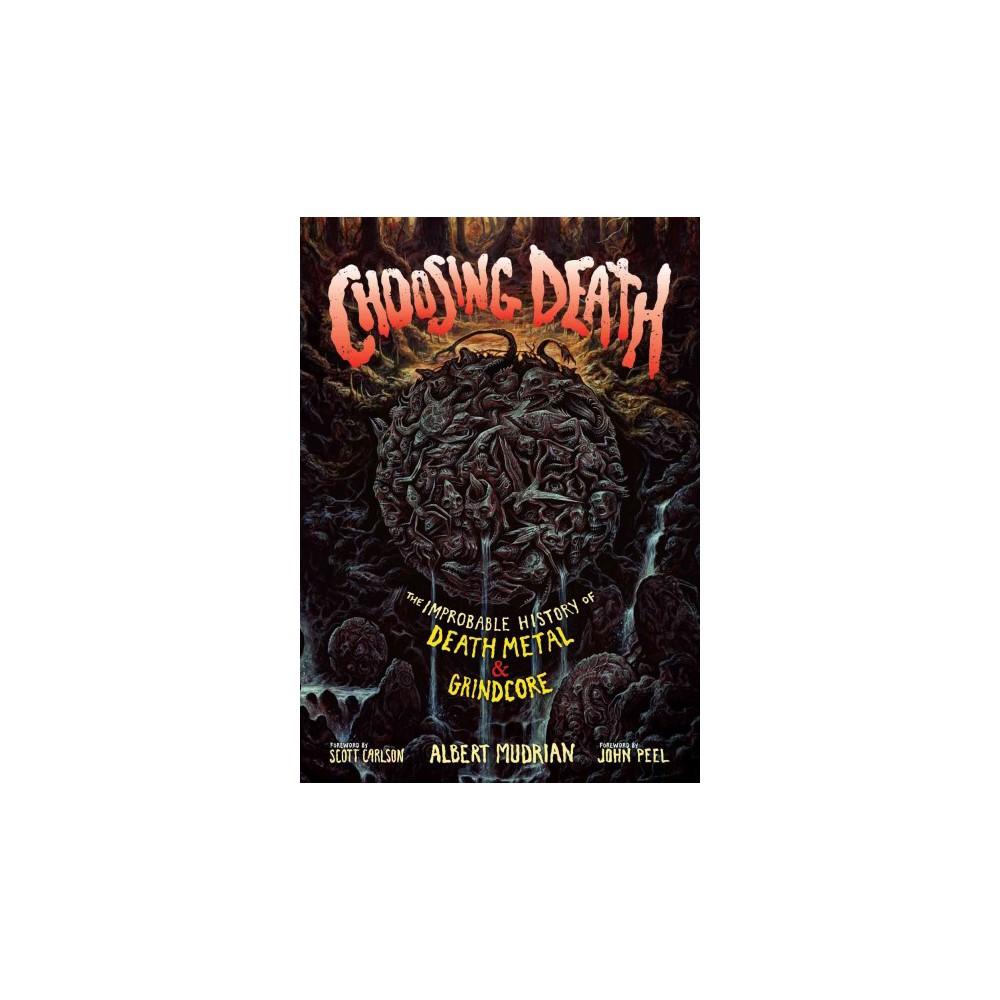 Choosing Death : The Improbable History of Death Metal & Grindcore (Paperback) (Albert Mudrian)