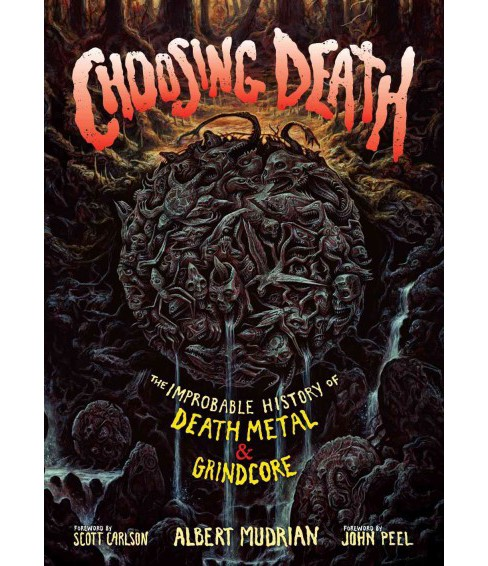 Choosing Death : The Improbable History of Death Metal & Grindcore (Paperback) (Albert Mudrian) - image 1 of 1
