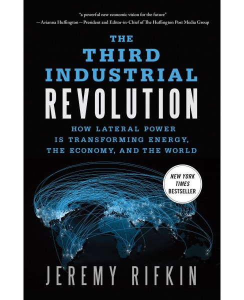Third Industrial Revolution : How Lateral Power Is Transforming Energy, The Economy, and The World - image 1 of 1