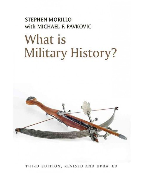 What Is Military History? (Paperback) (Stephen Morillo & Michael F. Pavkovic) - image 1 of 1
