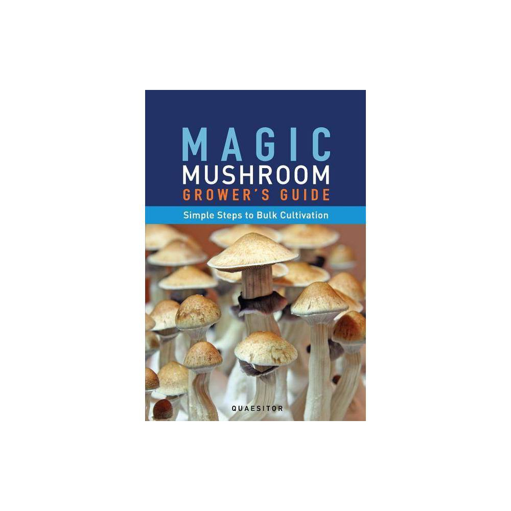 Magic Mushroom Grower S Guide Simple Steps To Bulk Cultivation By Principium Quaesitor Paperback
