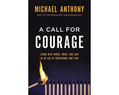 Call for Courage : Living With Power, Truth, and Love in an Age of Intolerance and Fear -  (Hardcover) - image 1 of 1