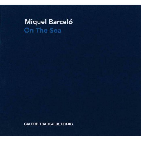 Miquel Barcelo: On the Sea - (Hardcover) - image 1 of 1