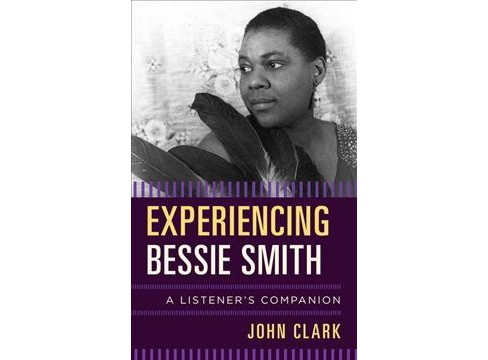 Experiencing Bessie Smith : A Listener's Companion (Hardcover) (John Clark) - image 1 of 1