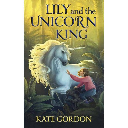Lily and the Unicorn King - (The Unicorn King) by  Kate Gordon (Paperback) - image 1 of 1