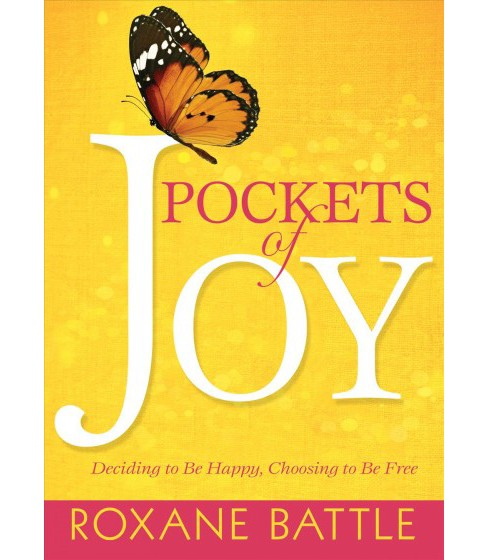 Pockets of Joy : Deciding to Be Happy, Choosing to Be Free (Hardcover) (Roxane Battle) - image 1 of 1