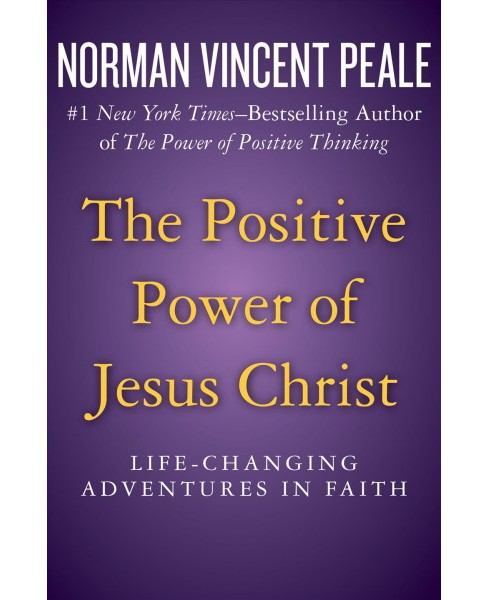Positive Power of Jesus Christ : Life-Changing Adventures in Faith - Reprint by Norman Vincent Peale  - image 1 of 1