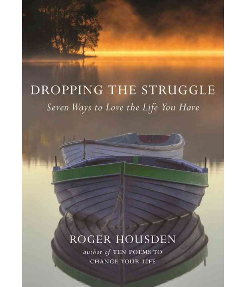 Dropping the Struggle : Seven Ways to Love the Life You Have (Hardcover) (Roger Housden) - image 1 of 1