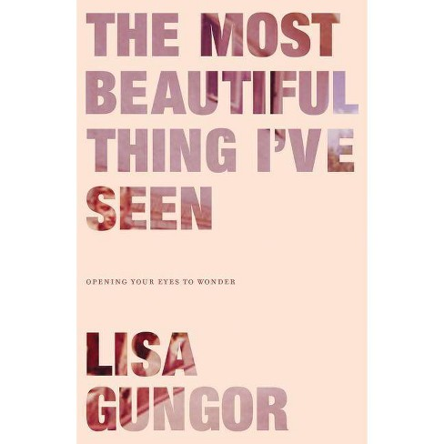 The Most Beautiful Thing I've Seen - by  Lisa Gungor (Paperback) - image 1 of 1