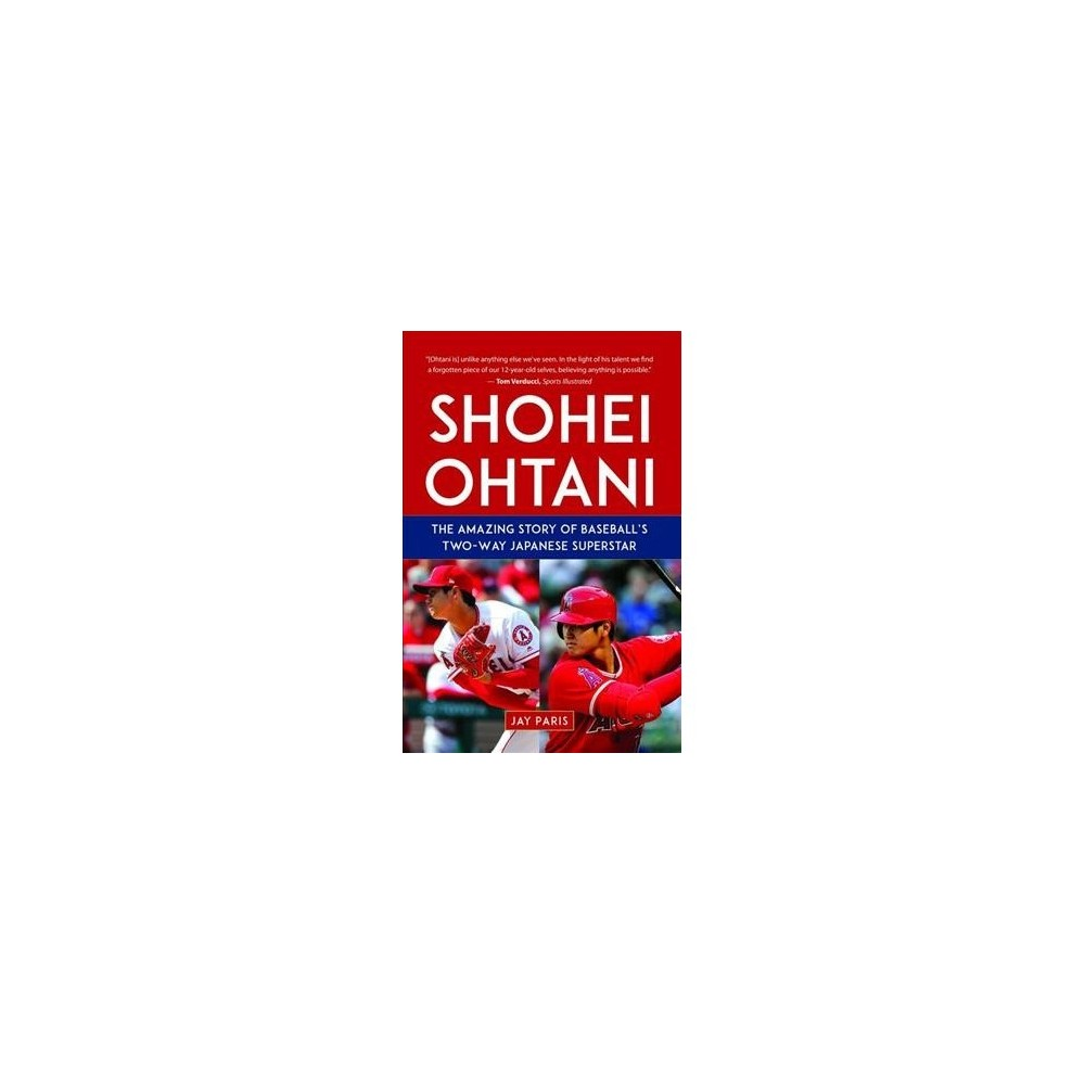 Shohei Ohtani : The Amazing Story of Baseball's Two-Way Japanese Superstar - by Jay Paris (Hardcover)